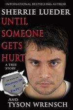 Until Someone Gets Hurt : The Multi-Layered Crime Spree and Murder by a Master Criminal Enterprise - Sherrie Lueder