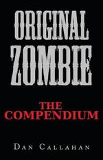 Original Zombie : The Compendium - Dan Callahan