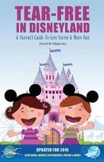 Tear-Free in Disneyland : Unofficial Guides - David W Edgerton