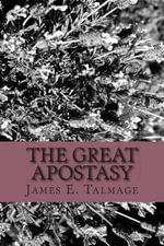 The Great Apostasy - James E Talmage