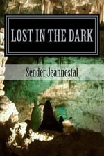 Lost in the Dark : Where There's No Light, No Love, and No Peace - Sender Jeannestal