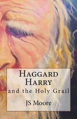 Haggard Harry and the Holy Grail - Js Moore