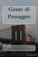 Gente Di Passaggio : Romanzo - Rossana Del Zio