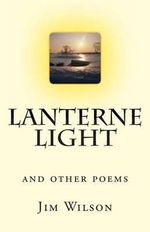 Lanterne Light : And Other Poems - Jim Wilson