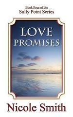 Love Promises : Book Four of the Sully Point Series - Nicole Smith