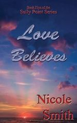 Love Believes : Book Five of the Sully Point Series - Nicole Smith