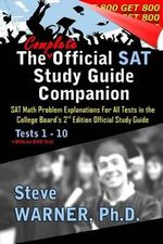 The Complete Official SAT Study Guide Companion : SAT Math Problem Explanations for All Tests in the College Board's 2nd Edition Official Study Guide - Steve Warner Ph D