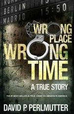 Wrong Place Wrong Time - David P Perlmutter