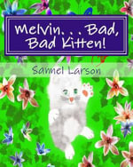 Melvin. . . Bad, Bad Kitten! - Sannel Larson