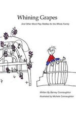 Whining Grapes : And Other Word Play Riddles for the Whole Family