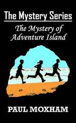 The Mystery of Adventure Island (the Mystery Series, Book 2) - Paul Moxham