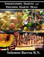 Understanding Diabetes and Preparing Diabetic Meals - Solomon Barroa R N