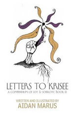 Letters to Krisee : A Compendium of Joy & Sorrow, Book III - Aidan Marus