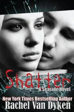 Shatter : A Seaside Novel - Rachel Van Dyken
