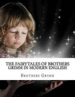 The Fairytales of Brothers Grimm in Modern English - Brothers Grimm