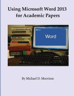 Using Microsoft Word 2013 for Academic Papers - Michael D Morrison