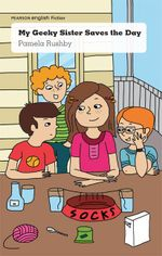 My Geeky Sister Saves the Day : Pearson English Fiction Year 6: Power Up! - Pamela Rushby
