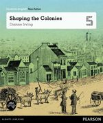 Shaping the Colonies : Pearson English Non-Fiction Year 5 : A Lot To Offer - Dianne Irving