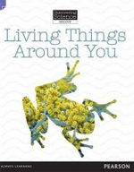 Living Things Around You : Discovering Science (Biology Lower Primary) - Troy Potter