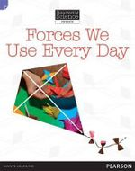 Forces We Use Every Day : Discovering Science (Physics Lower Primary) - Troy Potter