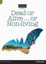 Dead or Alive…or Non-Living : Discovering Science (Biology Middle Primary) - Troy Potter