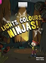 Lights, Colours, Ninjas! : Discovering Science (Physics Upper Primary) - Michael Wagner