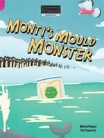 Monti's Mould Monster : Discovering Science (Biology Upper Primary) - Michael Wagner
