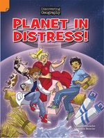 Planet in Distress! : Discovering Geography : Middle Primary Comic Topic Book - Shawn Deloache