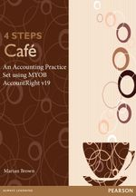 4 Steps Cafe: An Accounting Practice Set using MYOB AccountRight v19 - Marian Brown