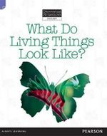 What Do Living Things Look Like? : Discovering Science (Biology Lower Primary) - Troy Potter