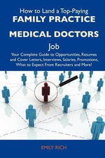 How to Land a Top-Paying Family Practice Medical Doctors Job : Your Complete Guide to Opportunities, Resumes and Cover Letters, Interviews, Salaries, Promotions, What to Expect From Recruiters and More - Emily Rich