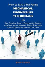 How to Land a Top-Paying Mechanical Engineering Technicians Job : Your Complete Guide to Opportunities, Resumes and Cover Letters, Interviews, Salaries - Bonnie Oneil