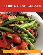 String Bean Greats : Delicious String Bean Recipes, The Top 70 String Bean Recipes - Jo Franks