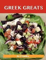 Greek Greats : Delicious Greek Recipes, The Top 77 Greek Recipes - Jo Franks