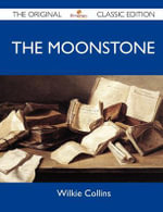 The Moonstone - The Original Classic Edition - Wilkie Collins