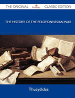 The History of the Peloponnesian War - The Original Classic Edition - Thucydides