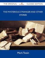 The Mysterious Stranger and Other Stories - The Original Classic Edition - Mark Twain