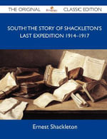 South! the Story of Shackleton?s Last Expedition 1914?1917 - The Original Classic Edition - Ernest Shackleton