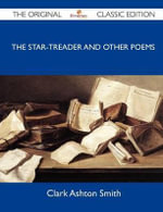 The Star-Treader and Other Poems - The Original Classic Edition - Clark Ashton Smith