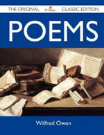 Poems - The Original Classic Edition - Wilfred Owen