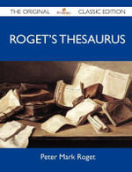 Roget's Thesaurus - The Original Classic Edition - Peter Mark Roget