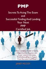 Pmp Secrets to Acing the Exam and Successful Finding and Landing Your Next Pmp Certified Job - Janet McCoy