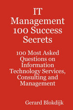 IT Management 100 Success Secrets - 100 Most Asked Questions on Information Technology Services, Consulting and Management - Gerard Blokdijk