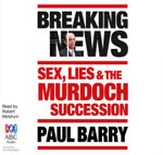 Breaking News : Sex, Lies and the Murdoch Succession - Paul Barry