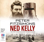 Ned Kelly : The Story of Australia's Most Notorious Legend - Peter FitzSimons