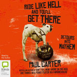 Ride Like Hell and You'll Get There : Detours into Mayhem - Paul Carter