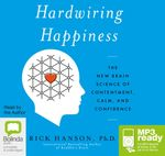 Hardwiring Happiness : The new brain science of contentment, calm, and confidence (MP3) - Rick Hanson