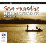 Great Australian Fishing Stories - Paul B. Kidd