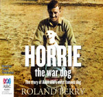 Horrie the War Dog : The Story of Australia's Most Famous War Dog - Roland Perry