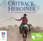 Outback Heroines : True stories of hardship, heartbreak and resilience (MP3) - Sue Williams